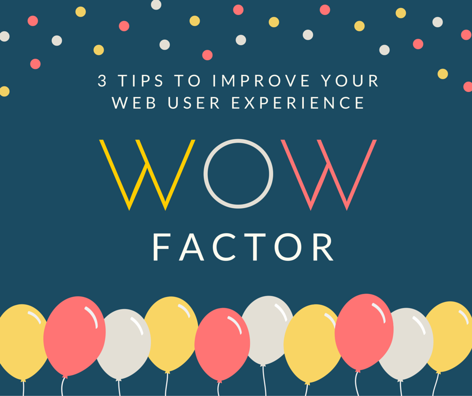 3 Tips To Improve Your Web User Experience WOW Factor – Your Web Presence